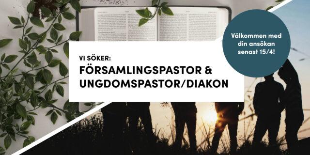 Lediga tjänster: Församlingspastor och ungdomspastor/diakon